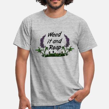 Weed Quotes weed it and reep - Men's T-Shirt