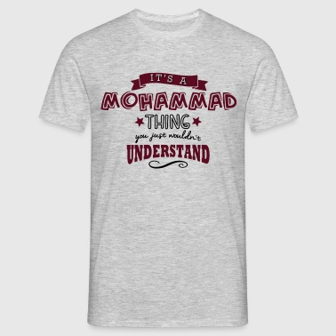 its a mohammad name forename thing - Men's T-Shirt