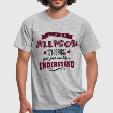 its an allison name forename thing - Men's T-Shirt