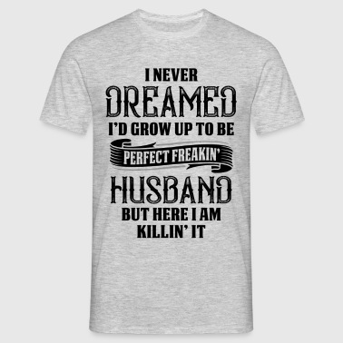Perfect Freakin Husband - Men's T-Shirt