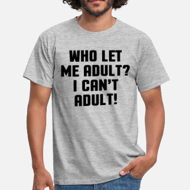 Adult Humour Who Let Me Adult? Sweatshirts - Herre-T-shirt