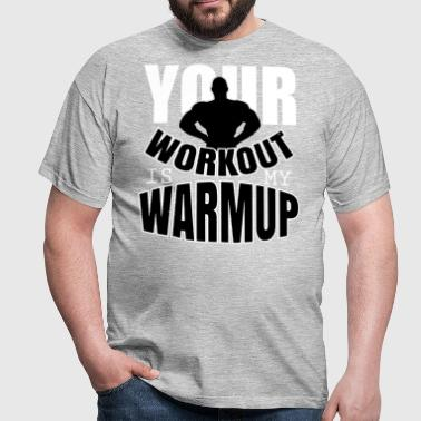 Your workout is my warmup - T-shirt Homme