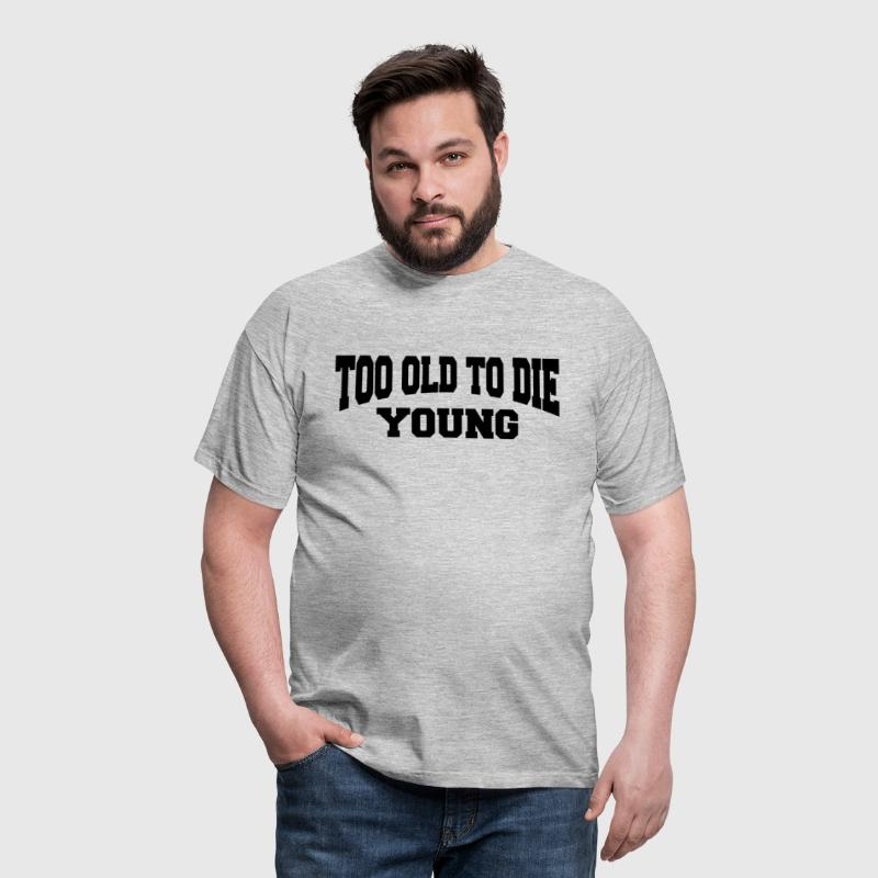 Too old to die young - T-shirt Homme