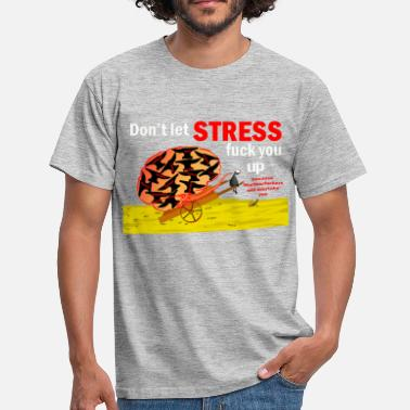 Fuck Stress Stress - Men's T-Shirt