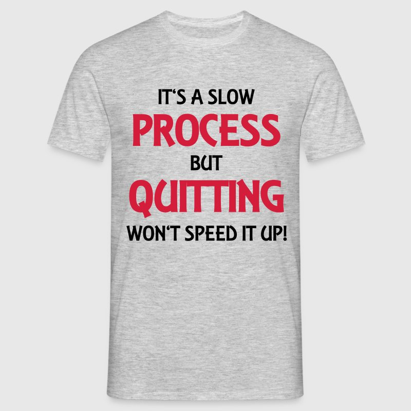 It's a slow process - Men's T-Shirt