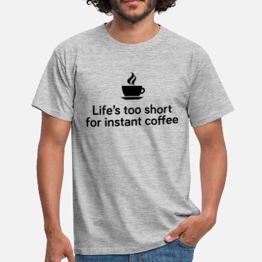 Life's too short for instant coffee - large - Men's T-Shirt