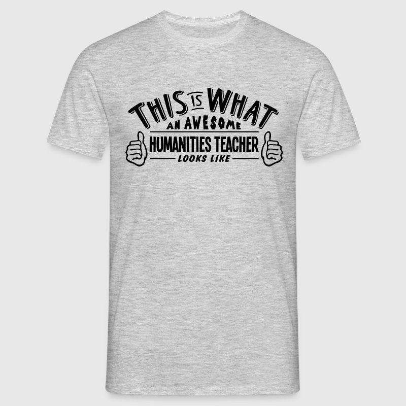 awesome humanities teacher looks like pr - Men's T-Shirt