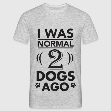 I was normal 2 dogs ago - Men's T-Shirt