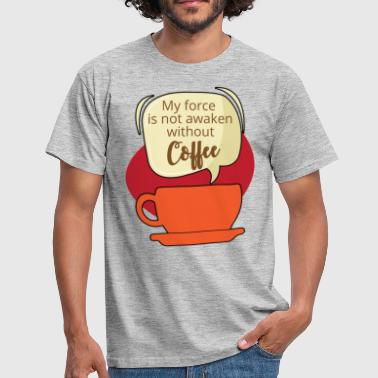 Coffee: My force is not awaken without Coffee - Men's T-Shirt