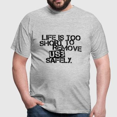 Life Is Too Short to Remove USB Safely. Black - Männer T-Shirt