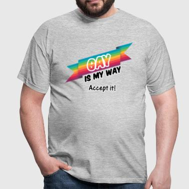 Gay is my Way - Männer T-Shirt