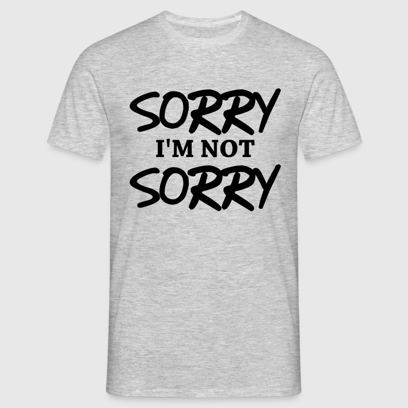 Sorry, I'm not sorry - Men's T-Shirt
