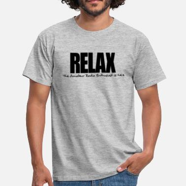 Radio Amateur relax the amateur radio enthusiast is he - Men's T-Shirt