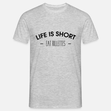 Rillettes Life is short, eat rillettes - T-shirt Homme