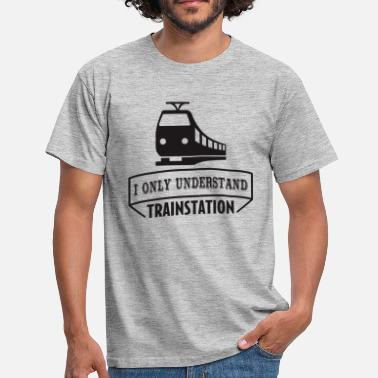 Statement I only understand trainstation - Camiseta hombre