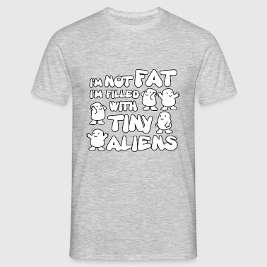 I'm not fat I'm filled with tiny aliens - Mannen T-shirt