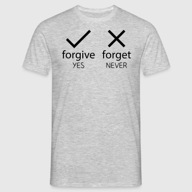 forgive yes - forget never - Männer T-Shirt