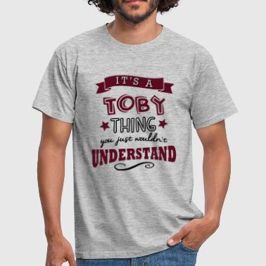 its a toby name forename thing - Men's T-Shirt
