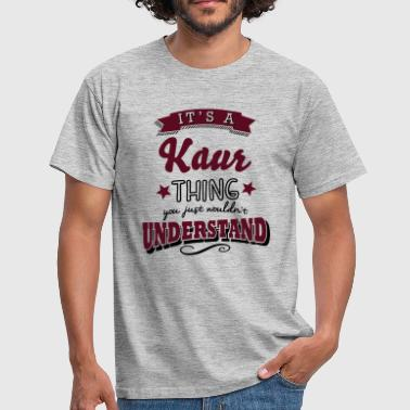 its a kaur name surname thing - Men's T-Shirt