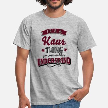 Kaur its a kaur name surname thing - Men's T-Shirt