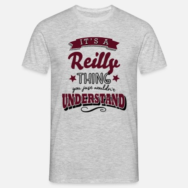 Thing its a reilly name surname thing - Men's T-Shirt