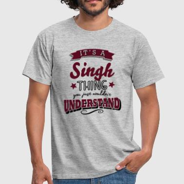 Singh its a singh name surname thing - Men's T-Shirt
