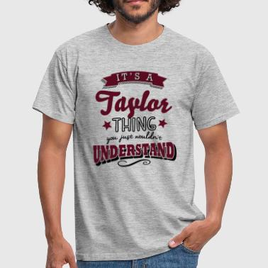 Taylor Guitars its a taylor name surname thing - Men's T-Shirt