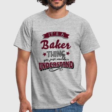Baker its a baker surname thing you just would - Men's T-Shirt