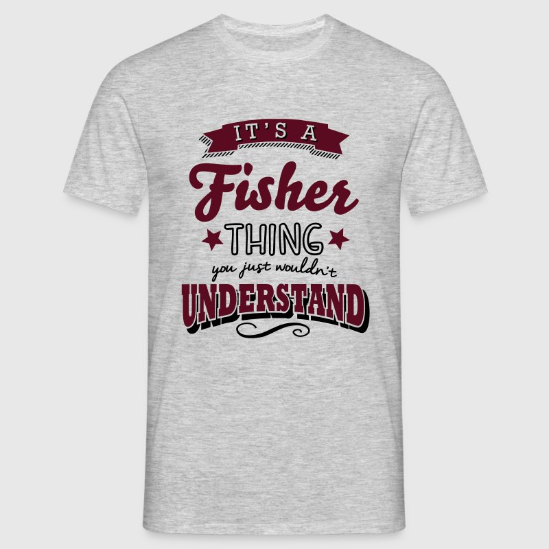 its a fisher name surname thing - Men's T-Shirt