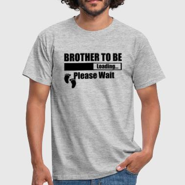 Brother To Be Loading Please Wait - Men's T-Shirt