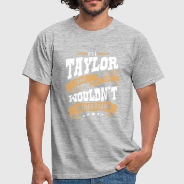 Taylor Guitars taylor name thing you wouldnt understand - Men's T-Shirt