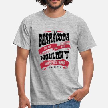 Barracuda its a barracuda thing you wouldnt unders - Men's T-Shirt