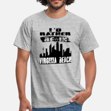Virginia Beach Cadeau Id plutôt être à Virginia Beach - T-shirt Homme