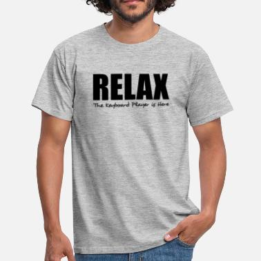 Keyboard Players relax the keyboard player is here - Men's T-Shirt