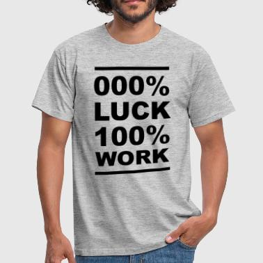 000% LUCK 100% WORK - Entraînement de motivation - T-shirt Homme