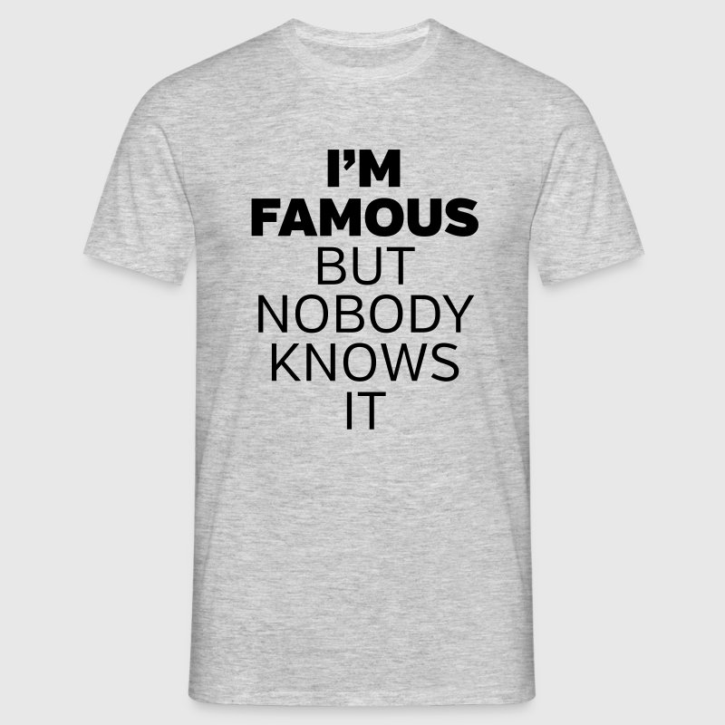 I'm Famous But Nobody Knows It - T-shirt Homme