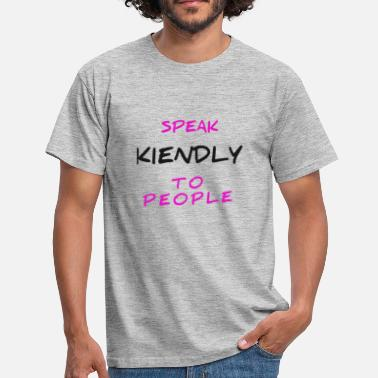 Kindly Speak kindly to People - Men's T-Shirt