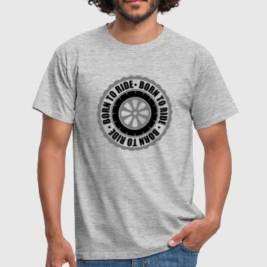 circle rim tire born to ride round stamp wheel m - Men's T-Shirt