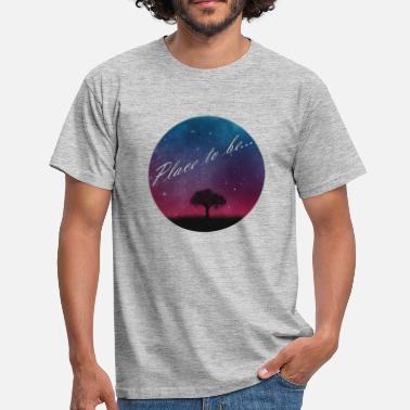 Place Place to be ... - Men's T-Shirt