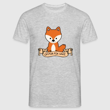 OH FOR FOX SAKE - Men's T-Shirt