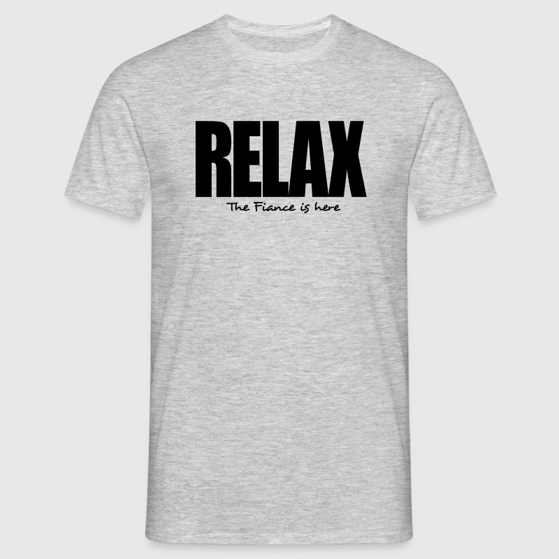 relax the fiance is here - Men's T-Shirt