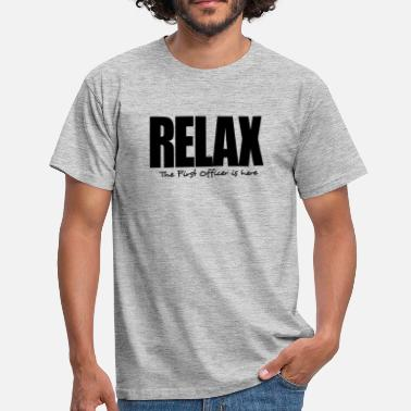 First Officer relax the first officer is here - Men's T-Shirt