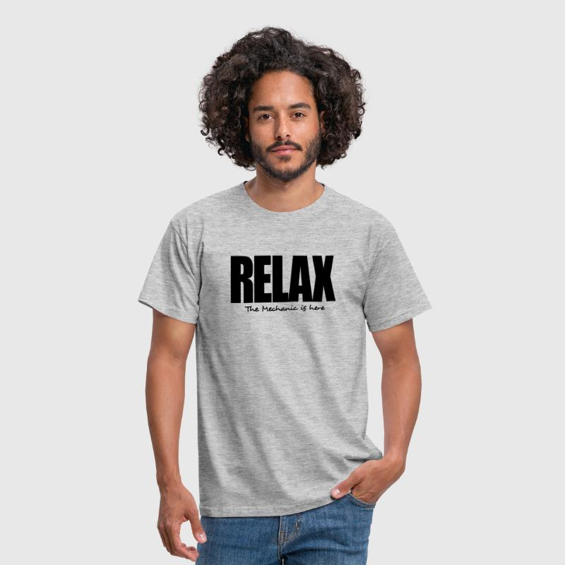 relax the mechanic is here - Men's T-Shirt