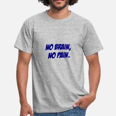 No Pain No brain, no pain. - Männer T-Shirt
