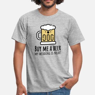 Buy Me A Beer Buy me a beer! (Junggessellenabschied) - Men's T-Shirt