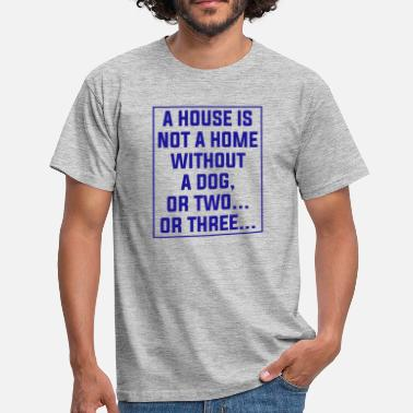 Dog Quotes A House in not a home without a Dog - Men's T-Shirt