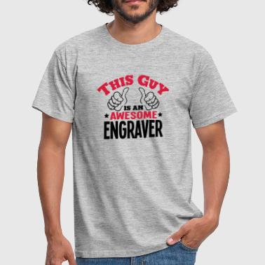this guy is an awesome engraver 2col - Men's T-Shirt