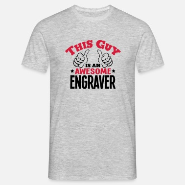 Engrave this guy is an awesome engraver 2col - Men's T-Shirt