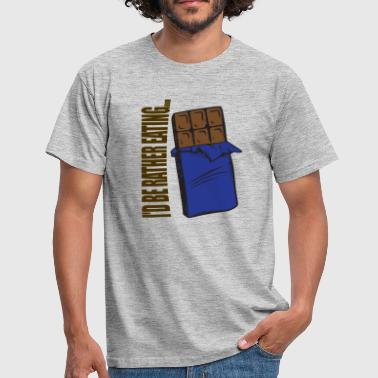 I'd be rather eating ... Chocolate - Men's T-Shirt