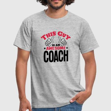this guy is an awesome coach 2col - Men's T-Shirt